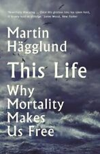 This Life Why Mortality Makes Us Free by Martin Hagglund 9781788163019