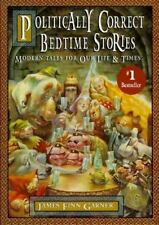Politically Correct Bedtime Stories : A Collection of Modern Tales of Our...