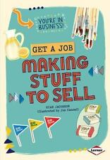 Get a Job Making Stuff to Sell (You're in Business!)-ExLibrary