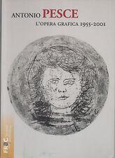 (Arte grafica) ANTONIO PESCE - L'OPERA GRAFICA 1955-2001