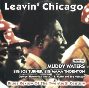 Muddy Waters, Big Joe Turner, Big Mama Thornton & more - 'LEAVIN' CHICAGO' - CD