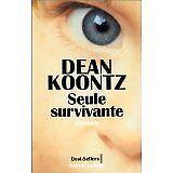 Dean Koontz - SEULE SURVIVANTE - 1999 - Broché