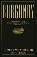 Burgundy: A Comprehensive Guide to the Producers, Appellations, and Wines Rober