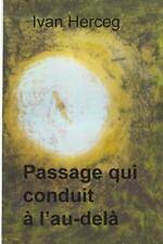 Passage Qui Conduit a L'au-Dela : Quarante Ans de Voyage et de Regard en...