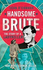 Handsome Brute: The Story of a Ladykiller: The True Story of... by Sean O'Connor