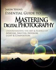 Mastering Digital Photography : Jason Youn's Essential Guide to Understanding...