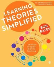 Learning Theories Simplified : ... and How to Apply Them to Teaching by Bob...