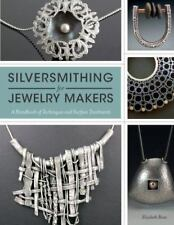 Silversmithing for Jewelry Makers: A Handbook of Techniques & Surface Treatments