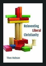 Reinventing Liberal Christianity by Theo Hobson (2013, Hardcover)