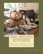 The Spiced Kitchen : Recipes and Tips of a Frugal Househould by The Girls...