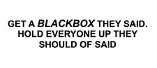 HOLD EVERYONE UP Blackbox Fitted Funny Car Sticker Decal BLACK BOX 220mm