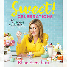 Sweet! Celebrations: A My Cupcake Addiction Cookbook By Elise Strachan Hardcover
