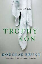 Trophy Son : A Novel by Douglas Brunt (2017, Hardcover)