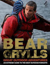 Bear Grylls Great Outdoor Adventures: An Extreme Guide to the Best Outdoor Pursu