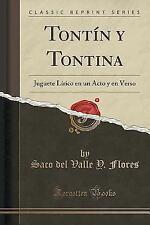 Tontin y Tontina: Juguete Lirico En Un Acto y En Verso (Classic Reprint) (Paperb