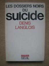LANGLOIS DENIS . LES DOSSIERS NOIRS DU SUICIDE . SEUIL / COMBATS (1976)
