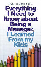 Everything I Need To Know About Being A Manager, I Learned From My Kids, Durston