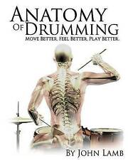 Anatomy of Drumming: Move Better, Feel Better, Play Better by Lamb, John L.