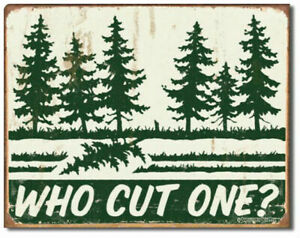 Who Cut One? Metal Tin Sign Woods Trees Outdoor Cabin Camping Decor Gift
