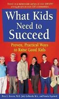 What Kids Need to Succeed : Proven, Practical Ways to Raise Good Kids by Pamela