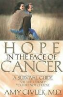 Hope in the Face of Cancer: By Amy Givler, M D Givler