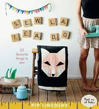Sew La Tea Do: 25 Favourite Things to Sew [With Patterns] by Pip Lincolne