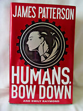 Humans, Bow Down by James Patterson and Emily Raymond (2017, Hardcover)