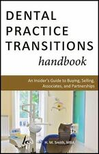 Dental Practice Transitions Handbook: An Insider's Guide to Buying, Selling, Ass