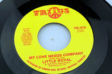 Little Royal: My Love Needs Company / I'm Glad to do It   [NEW & Unplayed]