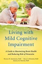 Living with Mild Cognitive Impairment: A Guide to Maximizing Brain Health and Re