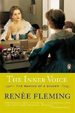 The Inner Voice : The Making of a Singer by Renee Fleming (2005, Paperback)