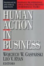 Human Action in Business: Praxiological and Ethical Dimensions (Praxiology: The