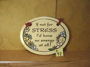 """If Not For Stress I'd Have No Energy At All!  4 3/4"""" Ceramic Sign (Used/EUC)"""