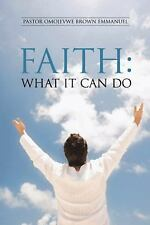 Faith : What It Can Do by Pastor Omojevwe Brown Emmanuel (2013, Hardcover)