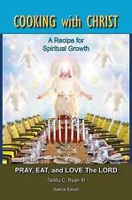 Cooking with Christ: A Recipe for Spiritual Growth - Pray, Eat, and Love the Lor