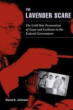 The Lavender Scare : The Cold War Persecution of Gays and Lesbians in the...