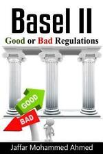 Basel II : Good or Bad Regulations by Jaffar Mohammed Ahmed (2016, Paperback)