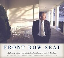 Focus on American History Ser.: Front Row Seat : A Photographic Portrait of the Presidency of George W. Bush by Eric Draper (2013, Hardcover)