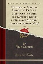 Histoire Des Martyrs Persecutez Et MIS a Mort Pour La Verite de L'Evangile, Depu