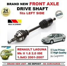 FOR RENAULT LAGUNA 1.8 2.0 IDE 1.9dCi 2001-2007 NEW FRONT AXLE LEFT DRIVESHAFT