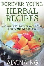 Forever Young Herbal Recipes : Natural Herbs Diet for Anti-Aging, Beauty and...