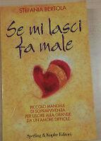 SE MI LASCI FA MALE - STEFANIA BERTOLA - SPERLING&KUPFER - 1997 - M