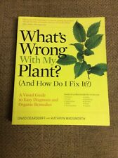 What's Wrong: What's Wrong with My Plant? (And How Do I Fix It)? : A Visual Guid