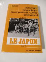 Dictionnaire biographique du mouvement ouvirer international Le Japon tome 1