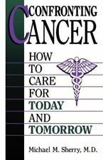 Confronting Cancer: How To Care For Today And Tomorrow, Sherry, Michael M., 0306