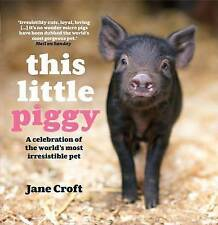 THIS LITTLE PIGGY - The World's Most Irresistible Pet  by Jane Croft (HB 2010)