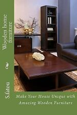 Wooden Home Furniture : Make Your House Unique with Amazing Wooden Furniture...