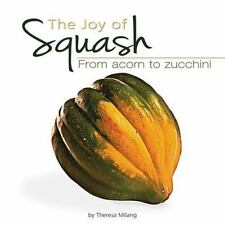 The Joy of Squash: From Acorn to Zucchini (Fruits & Favorites Cookbooks)