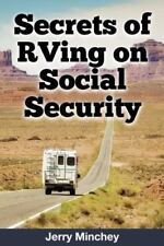 Secrets of RVing on Social Security : How to Enjoy the Motorhome and RV...