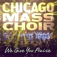 Chicago Mass Choir - We Give You Praise [New CD]